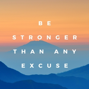 Be stronger than any excuse